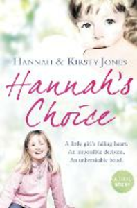 Ebook in inglese Hannah's Choice: A daughter's love for life. The mother who let her make the hardest decision of all. Jones, Hannah , Jones, Kirsty