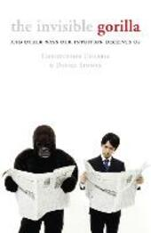 Invisible Gorilla: And Other Ways Our Intuition Deceives Us