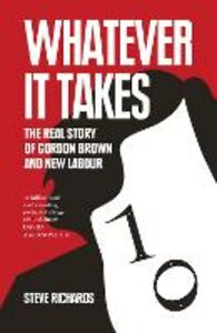 Ebook in inglese Whatever it Takes: The Real Story of Gordon Brown and New Labour Richards, Steve
