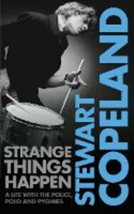 Ebook in inglese Strange Things Happen: A life with The Police, polo and pygmies Copeland, Stewart