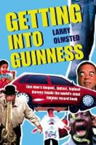 Ebook in inglese Getting into Guinness: One man's longest, fastest, highest journey inside the world's most famous record book Olmsted, Larry