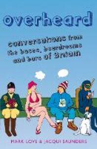 Foto Cover di Overheard, Ebook inglese di Mark Love,Jacqui Saunders, edito da HarperCollins Publishers