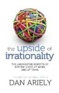 Foto Cover di Upside of Irrationality: The Unexpected Benefits of Defying Logic at Work and at Home, Ebook inglese di Dan Ariely, edito da HarperCollins Publishers
