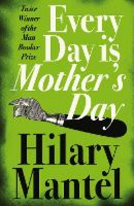 Ebook in inglese Every Day Is Mother's Day Mantel, Hilary