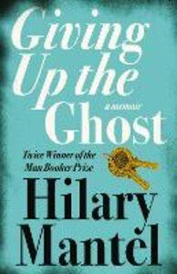 Foto Cover di Giving up the Ghost, Ebook inglese di Hilary Mantel, edito da HarperCollins Publishers