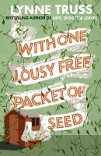 With One Lousy Free Packet of Seed - Lynne Truss - cover