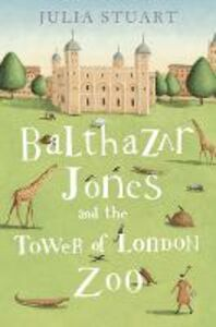 Foto Cover di Balthazar Jones and the Tower of London Zoo, Ebook inglese di Julia Stuart, edito da HarperCollins Publishers