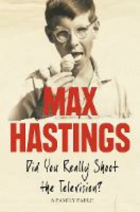 Ebook in inglese Did You Really Shoot the Television?: A Family Fable Hastings, Max