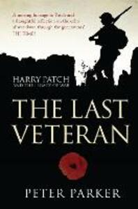 The Last Veteran: Harry Patch and the Legacy of War - Peter Parker - cover