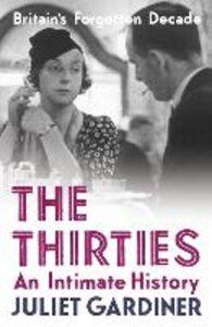 Ebook in inglese Thirties: An Intimate History of Britain Gardiner, Juliet
