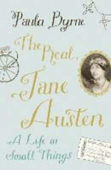 The Real Jane Austen: A Life in Small Things - Paula Byrne - cover