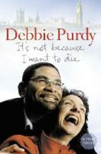 Ebook in inglese It's Not Because I Want to Die Purdy, Debbie