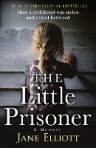 Ebook in inglese Little Prisoner: How a childhood was stolen and a trust betrayed Elliott, Jane