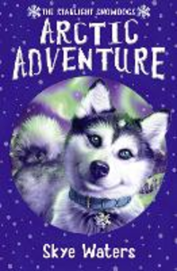 Ebook in inglese Arctic Adventure (Starlight Snowdogs, Book 2) Waters, Skye