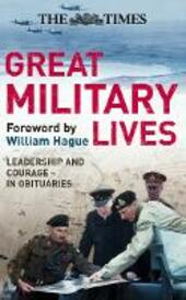 Times Great Military Lives: Leadership and Courage - from Waterloo to the Falklands in Obituaries