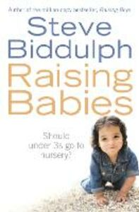 Ebook in inglese Raising Babies: Should under 3s go to nursery? Biddulph, Steve