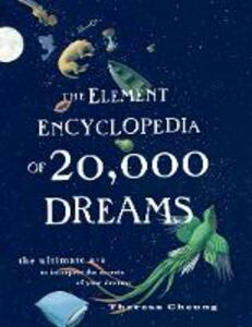 The Element Encyclopedia of 20,000 Dreams: The Ultimate A-Z to Interpret the Secrets of Your Dreams - Theresa Cheung - cover