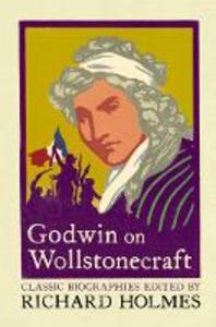 Ebook in inglese Godwin on Wollstonecraft: The Life of Mary Wollstonecraft by William Godwin -, -