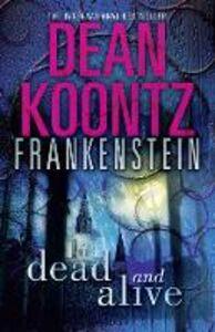 Ebook in inglese Dead and Alive (Dean Koontz's Frankenstein, Book 3) Koontz, Dean