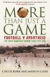Ebook in inglese More Than Just a Game: Football v Apartheid Close, Marvin , Korr, Prof. Chuck
