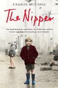 Ebook in inglese Nipper: The heartbreaking true story of a little boy and his violent childhood in working-class Dundee Mitchell, Charlie