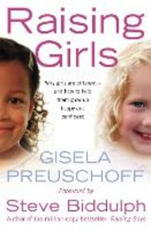 Raising Girls: Why girls are different - and how to help them grow up happy and confident
