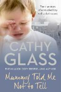 Ebook in inglese Mummy Told Me Not to Tell: The true story of a troubled boy with a dark secret Glass, Cathy