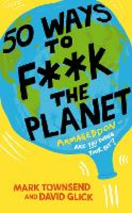 Ebook in inglese 50 Ways to F**k the Planet Glick, David , Townsend, Mark