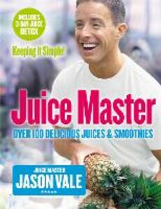 Foto Cover di Juice Master Keeping It Simple: Over 100 Delicious Juices and Smoothies, Ebook inglese di Jason Vale, edito da HarperCollins Publishers