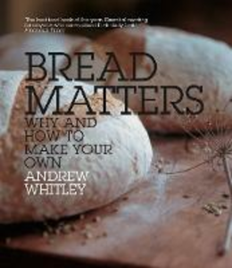 Ebook in inglese Bread Matters: The sorry state of modern bread and a definitive guide to baking your own Whitley, Andrew