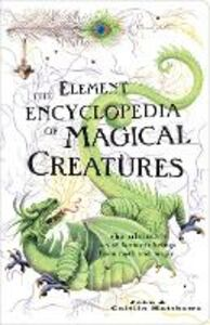 Foto Cover di Element Encyclopedia of Magical Creatures: The Ultimate A-Z of Fantastic Beings from Myth and Magic, Ebook inglese di Caitlin Matthews,John Matthews, edito da HarperCollins Publishers