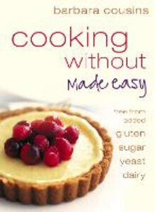 Ebook in inglese Cooking Without Made Easy: Recipes free from added Gluten, Sugar, Yeast and Dairy Produce Cousins, Barbara
