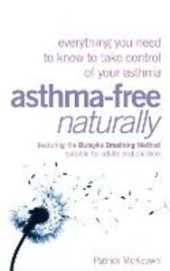 Ebook in inglese Asthma-Free Naturally: Everything you need to know about taking control of your asthma McKeown, Patrick