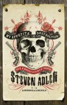 My Appetite for Destruction: Sex & Drugs & Guns 'N' Roses