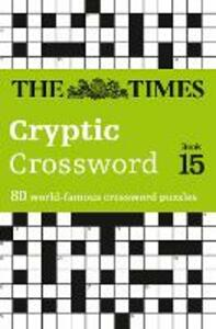 The Times Cryptic Crossword Book 15: 80 World-Famous Crossword Puzzles - The Times Mind Games - cover