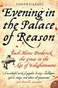 Ebook in inglese Evening in the Palace of Reason: Bach Meets Frederick the Great in the Age of Enlightenment Gaines, James