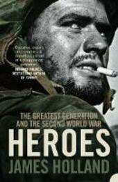 Heroes: The Greatest Generation and the Second World War