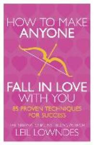 Foto Cover di How to Make Anyone Fall in Love With You, Ebook inglese di Leil Lowndes, edito da HarperCollins Publishers