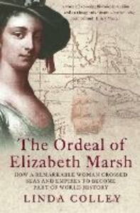 Ebook in inglese Ordeal of Elizabeth Marsh: How a Remarkable Woman Crossed Seas and Empires to Become Part of World History (Text Only) Colley, Linda