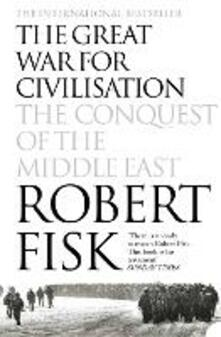 Great War for Civilisation: The Conquest of the Middle East