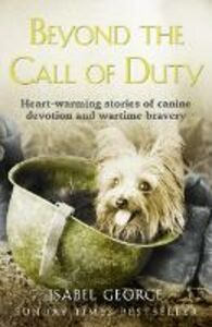 Ebook in inglese Beyond the Call of Duty: Heart-warming stories of canine devotion and bravery George, Isabel