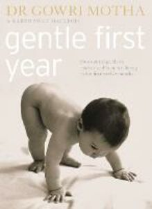 Ebook in inglese Gentle First Year: The Essential Guide to Mother and Baby Wellbeing in the First Twelve Months Motha, Dr. Gowri , Swan MacLeod, Karen