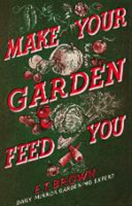 Ebook in inglese Make Your Garden Feed You Brown, E. T.