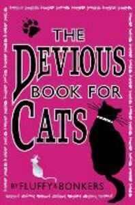 Ebook in inglese Devious Book for Cats: Cats have nine lives. Shouldn't they be lived to the fullest? Bonker, onkers , Fluff, luffy