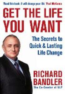 Foto Cover di Get the Life You Want, Ebook inglese di Richard Bandler, edito da HarperCollins Publishers