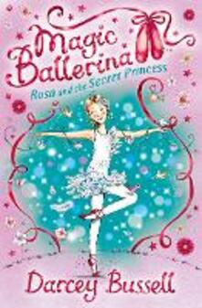 Rosa and the Secret Princess (Magic Ballerina, Book 7)
