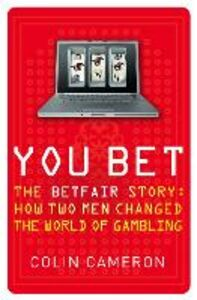 Foto Cover di You Bet: The Betfair Story and How Two Men Changed the World of Gambling, Ebook inglese di Colin Cameron, edito da HarperCollins Publishers