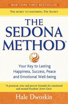 Sedona Method: Your Key to Lasting Happiness, Success, Peace and Emotional Well-being