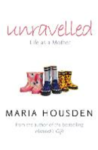Ebook in inglese Unravelled: Life as a Mother Housden, Maria