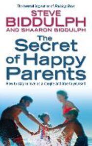 Foto Cover di The Secret of Happy Parents, Ebook inglese di Shaaron Biddulph,Steve Biddulph, edito da HarperCollins Publishers